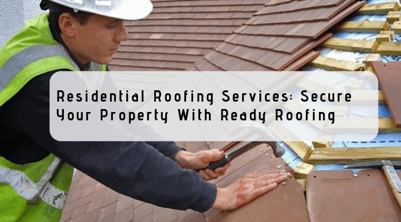Residential Roofing Services_ Secure Your Property With Ready Roofing
