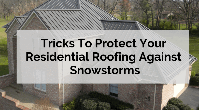 Tricks To Protect Your Residential Roofing Against Snowstorms (1) (1)